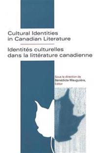 Cultural Identities in Canadian Literature/Identities Culturelles Dans LA Litterature Canadienne