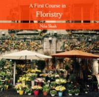 First Course in Floristry, A