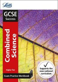 Letts GCSE Revision Success - New 2016 Curriculum - GCSE Combined Science Higher: Exam Practice Workbook, with Practice Test Paper