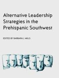 Alternative Leadership Strategies in the Prehispanic Southwest