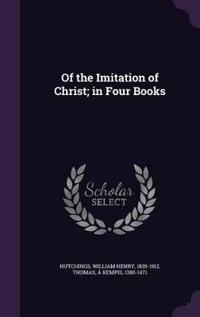 Of the Imitation of Christ; In Four Books