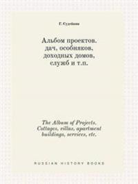 The Album of Projects. Cottages, Villas, Apartment Buildings, Services, Etc.
