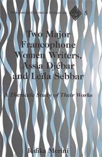Two Major Francophone Women Writers, Assia Djebar and Leila Sebbar