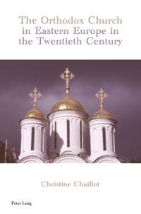 Orthodox Church in Eastern Europe in the Twentieth Century