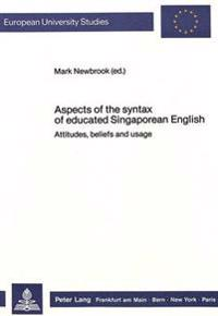 Aspects of the Syntax of Educated Singaporean English