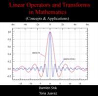 Linear Operators and Transforms in Mathematics (Concepts & Applications)