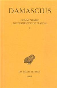 Damascius, Commentaire Du Parmenide de Platon: T. II.
