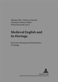 Medieval English and Its Heritage: Structure, Meaning and Mechanisms of Change
