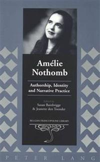 Amelie Nothomb: Authorship, Identity, and Narrative Practice