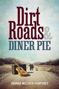 Dirt Roads & Diner Pie