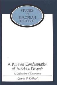 A Kantian Condemnation of Atheistic Despair: A Declaration of Dependence