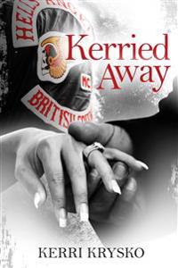 Kerried Away: Memoirs of a Hells Angels Ex-Wife