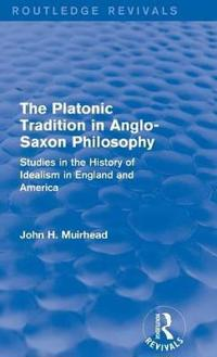 The Platonic Tradition in Anglo-saxon Philosophy