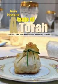A Taste of Torah: Recipes, Divrei Torah and Stories to Enrich Every Shabbat