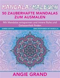 Mandala Malbuch - 50 Zauberhafte Mandalas Zum Ausmalen: Mit Mandalas Entspannen Und Innere Ruhe Und Gelassenheit Finden