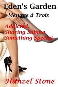 Eden's Garden: Menage a Trois: Addicted, Sharing Sabina, Something Special