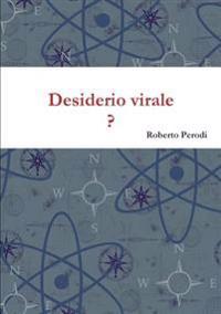 Desiderio Virale ?