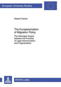 The Europeanization of Migration Policy: The Schengen Acquis Between the Priorities of Legal Harmonization and Fragmentation