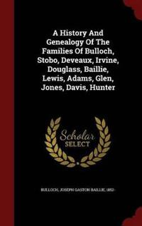 A History and Genealogy of the Families of Bulloch, Stobo, Deveaux, Irvine, Douglass, Baillie, Lewis, Adams, Glen, Jones, Davis, Hunter