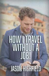 How I Travel Without a Job!