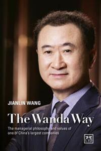 The Wanda Way: The Managerial Philosophy and Values of One of Chinaas Largest Companies