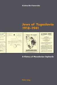 Jews of Yugoslavia 1918 -1941: A History of Macedonian Sephards