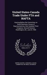 United States-Canada Trade Under Fta and NAFTA