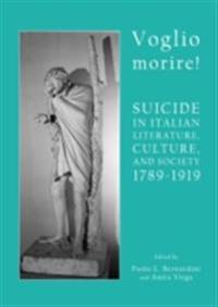 Voglio morire! Suicide in Italian Literature, Culture, and Society 1789-1919