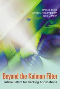 Beyond the Kalman Filter: Particle Filters for Tracking Applications