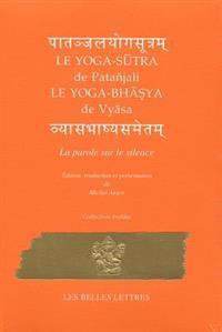 Le Yoga-S?tra de Patanjali Suivi Du Yoga-Bha?ya de Vyasa: La Parole Sur Le Silence