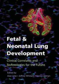 Fetal and Neonatal Lung Development: Clinical Correlates and Technologies for the Future