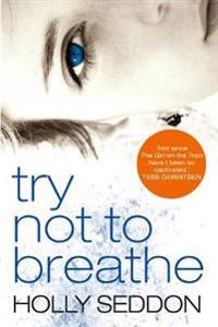 Try not to breathe - gripping psychological thriller bestseller and perfect
