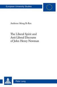 The Liberal Spirit and Anti-Liberal Discourse of John Henry Newman
