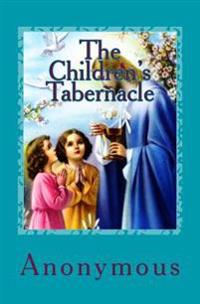 The Children's Tabernacle: Or Hand-Work and Heart-Work
