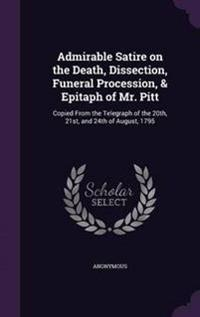 Admirable Satire on the Death, Dissection, Funeral Procession, & Epitaph of Mr. Pitt