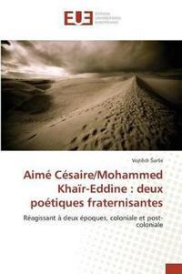 Aime Cesaire/Mohammed Khair-Eddine: Deux Poetiques Fraternisantes