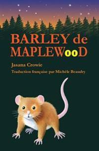 Barley de Maplewood: Un Recit de Bravoure Et D'Aventures
