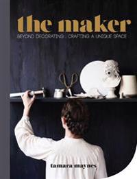 Maker - beyond decorating crafting a unique space