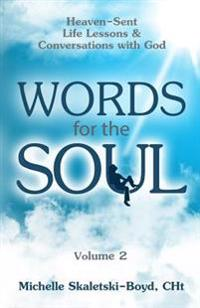Words for the Soul Volume 2: Heaven-Sent Life Lessons & Conversations with God