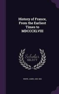 History of France, from the Earliest Times to MDCCCXLVIII