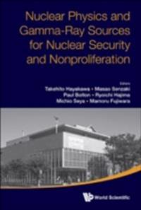 NUCLEAR PHYSICS AND GAMMA-RAY SOURCES FOR NUCLEAR SECURITY AND NONPROLIFERATION - PROCEEDINGS OF THE INTERNATIONAL SYMPOSIUM