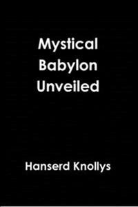 Mystical Babylon Unveiled