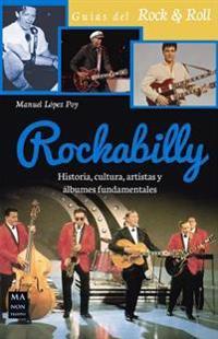 Rockabilly: Historia, Cultura, Artistas y Albumes Fundamentales