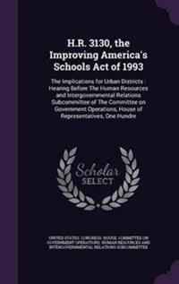 H.R. 3130, the Improving America's Schools Act of 1993