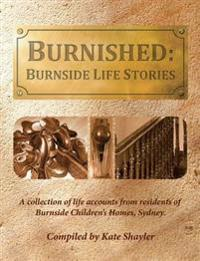 Burnished: Burnside Life Stories: A Collection of Life Accounts from Residents of Burnside Children's Homes, Sydney