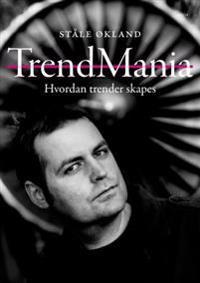 Trendmania; hvordan trender skapes