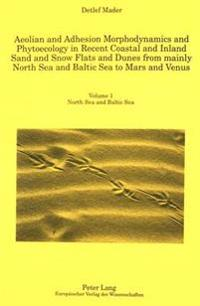 Aeolian and Adhesion Morphodynamics and Phytoecology in Recent Coastal and Inland Sand and Snow Flats and Dunes from Mainly North Sea and Baltic Sea t