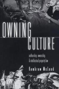 Owning Culture: Authorship, Ownership, and Intellectual Property Law Second Printing