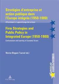 Strategies d'entreprise et Action Publique Dans l'Europe Integree (1950-1980) Firm Strategies and Public Policy in Integrated Europe (1950-1980)