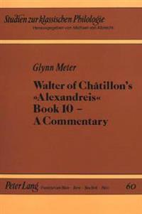 """Walter of chatillons """"alexandreis"""", book 10 - a commentary"""